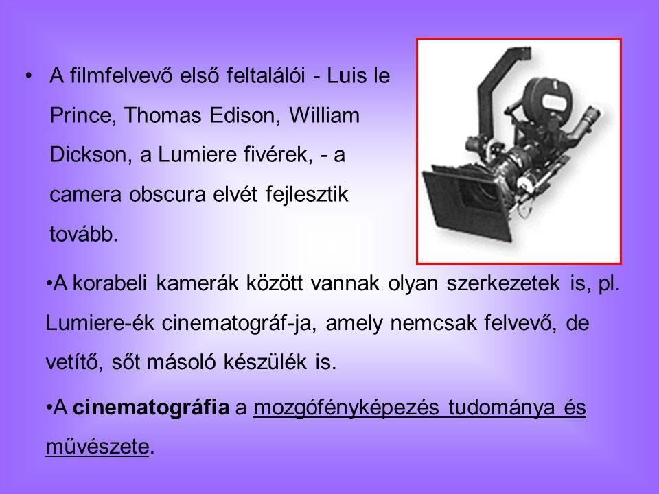 A filmfelvevő első feltalálói - Luis le Prince, Thomas Edison, William Dickson, a Lumiere fivérek, - a camera obscura elvét fejlesztik tovább. A korab