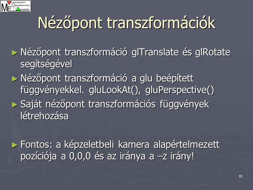 19 Nézőpont transzformációk ► Nézőpont transzformáció glTranslate és glRotate segítségével ► Nézőpont transzformáció a glu beépített függvényekkel.