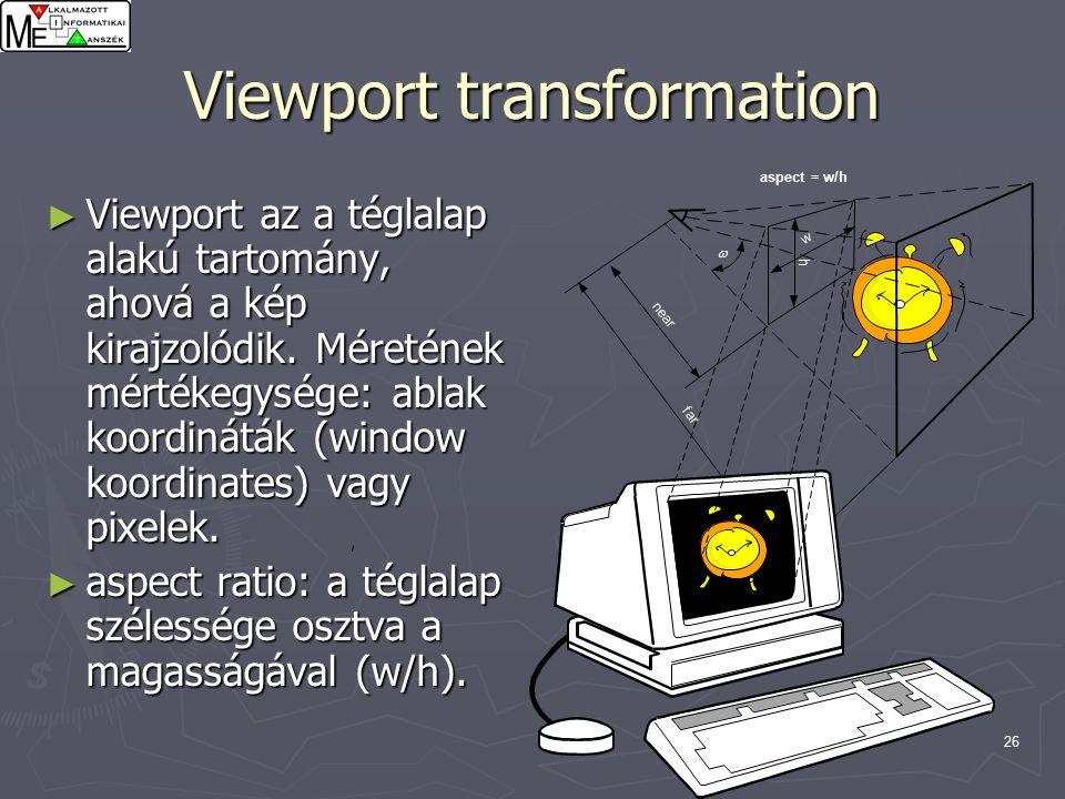 26 Viewport transformation ► Viewport az a téglalap alakú tartomány, ahová a kép kirajzolódik.