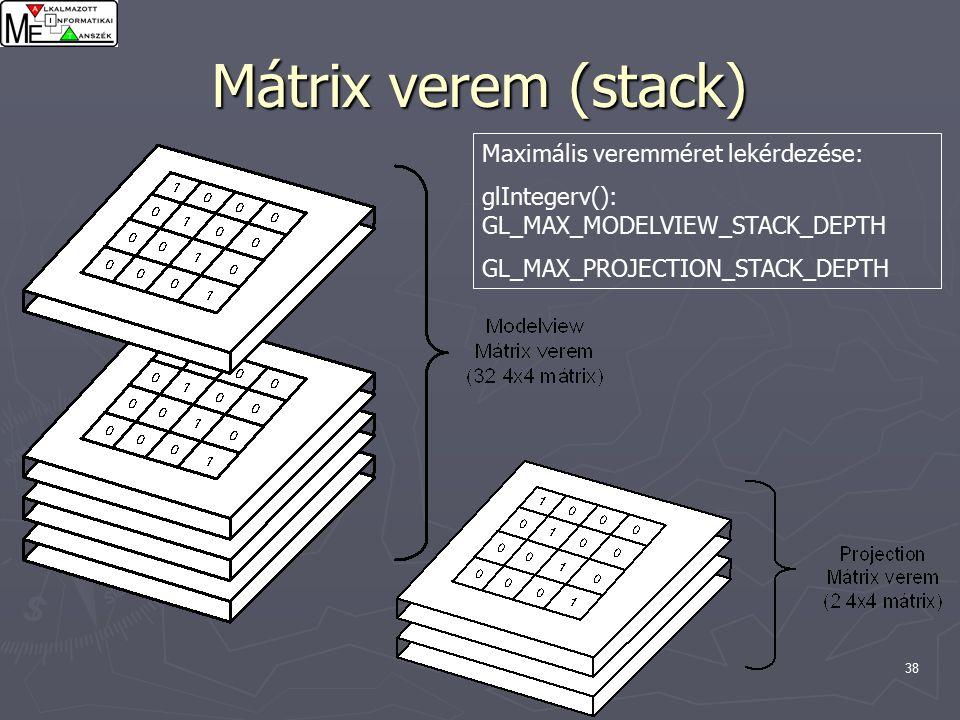 38 Mátrix verem (stack) Maximális veremméret lekérdezése: glIntegerv(): GL_MAX_MODELVIEW_STACK_DEPTH GL_MAX_PROJECTION_STACK_DEPTH