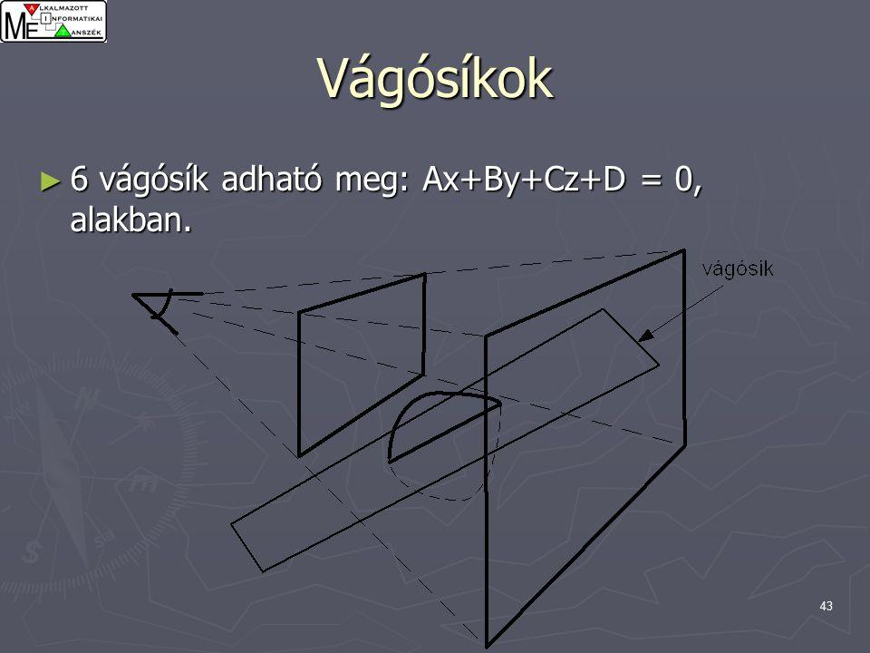 43 Vágósíkok ► 6 vágósík adható meg: Ax+By+Cz+D = 0, alakban.
