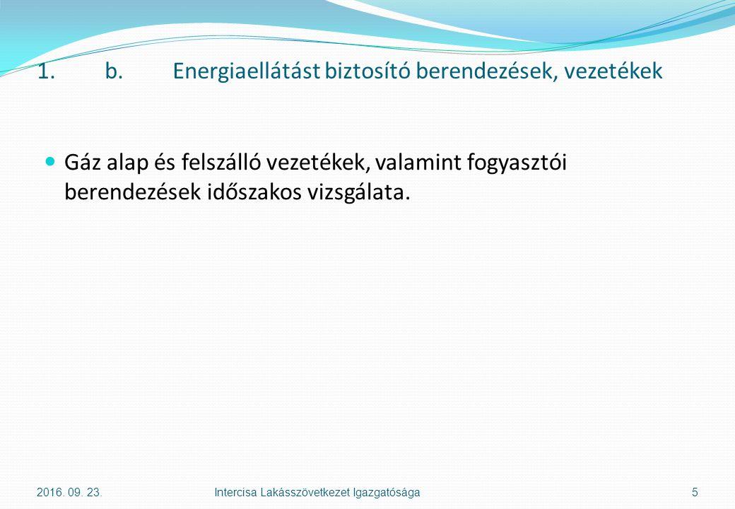1.b.Energiaellátást biztosító berendezések, vezetékek Gáz alap és felszálló vezetékek, valamint fogyasztói berendezések időszakos vizsgálata. 2016. 09