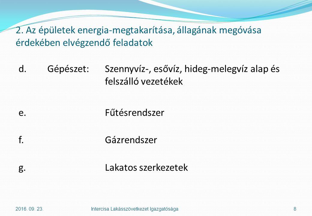 2. Az épületek energia-megtakarítása, állagának megóvása érdekében elvégzendő feladatok d.Gépészet:Szennyvíz-, esővíz, hideg-melegvíz alap és felszáll