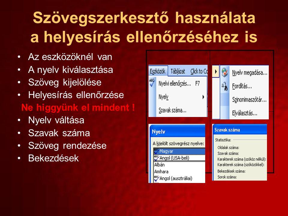Szövegszerkesztő használata a helyesírás ellenőrzéséhez is Az eszközöknél van A nyelv kiválasztása Szöveg kijelölése Helyesírás ellenőrzése Ne higgyün