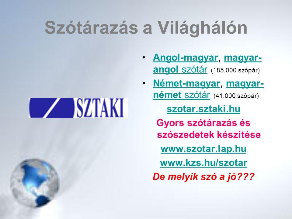 Szótárazás a Világhálón Angol-magyar, magyar- angol szótár (185.000 szópár)Angol-magyarmagyar- angol szótár Német-magyar, magyar- német szótár (41.000