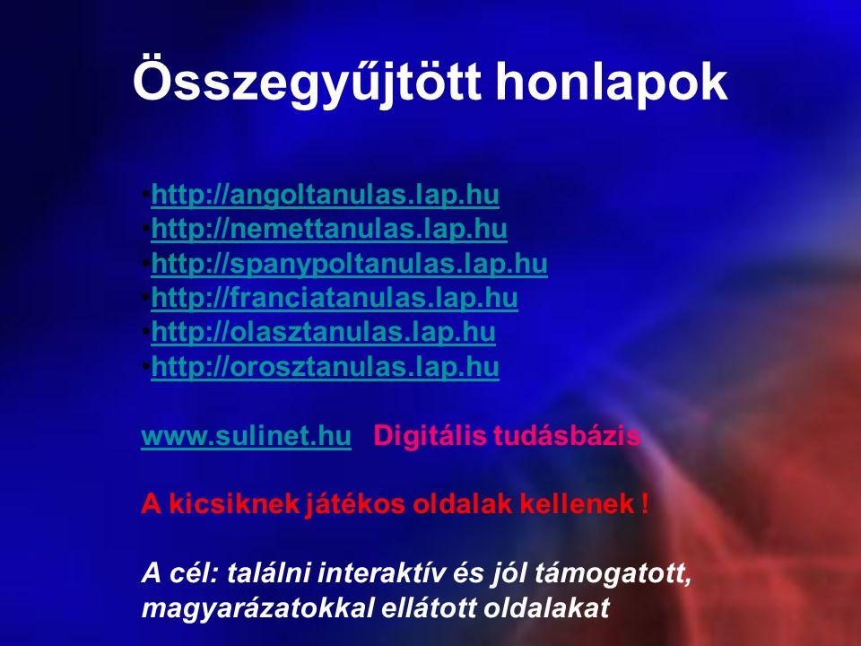 http://angoltanulas.lap.hu http://nemettanulas.lap.hu http://spanypoltanulas.lap.hu http://franciatanulas.lap.hu http://olasztanulas.lap.hu http://orosztanulas.lap.hu www.sulinet.huwww.sulinet.hu Digitális tudásbázis A kicsiknek játékos oldalak kellenek .