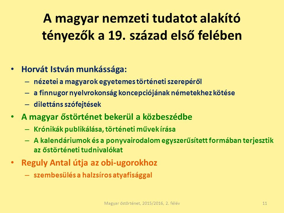 A magyar nemzeti tudatot alakító tényezők a 19. század első felében Horvát István munkássága: – nézetei a magyarok egyetemes történeti szerepéről – a