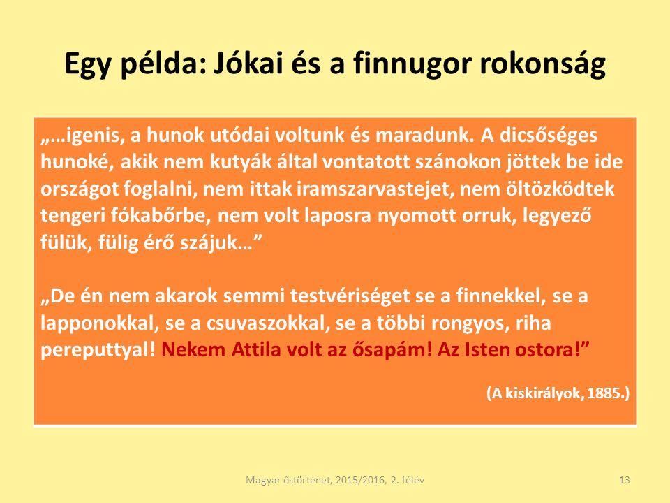 """Egy példa: Jókai és a finnugor rokonság """"…igenis, a hunok utódai voltunk és maradunk. A dicsőséges hunoké, akik nem kutyák által vontatott szánokon jö"""