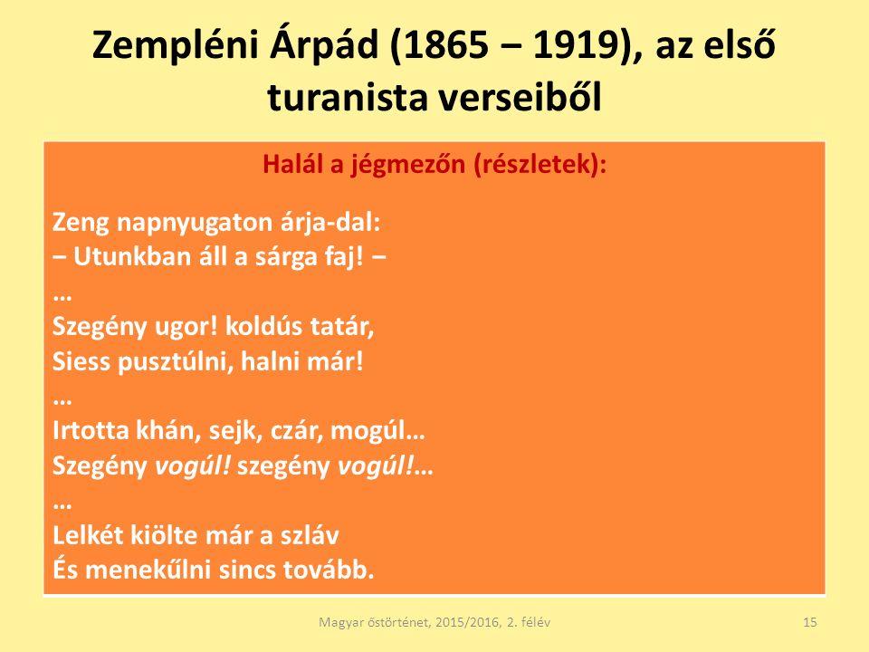 Zempléni Árpád (1865 ‒ 1919), az első turanista verseiből Halál a jégmezőn (részletek): Zeng napnyugaton árja-dal: ‒ Utunkban áll a sárga faj! ‒ … Sze
