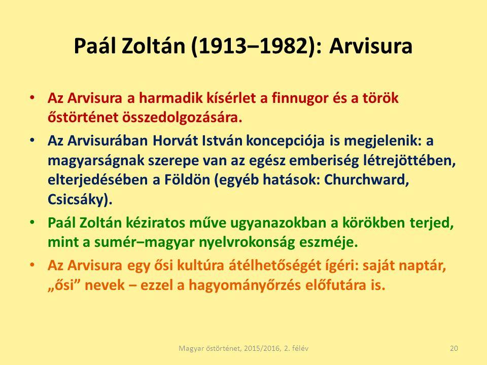 Paál Zoltán (1913‒1982): Arvisura Az Arvisura a harmadik kísérlet a finnugor és a török őstörténet összedolgozására. Az Arvisurában Horvát István konc
