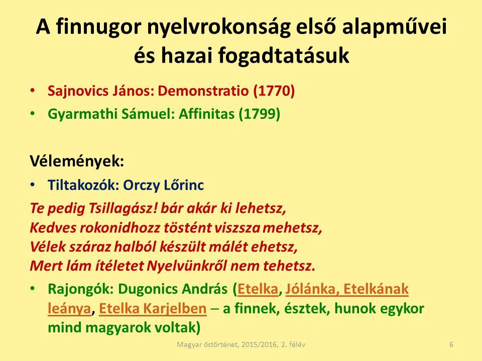 A finnugor nyelvrokonság első alapművei és hazai fogadtatásuk Sajnovics János: Demonstratio (1770) Gyarmathi Sámuel: Affinitas (1799) Vélemények: Tilt