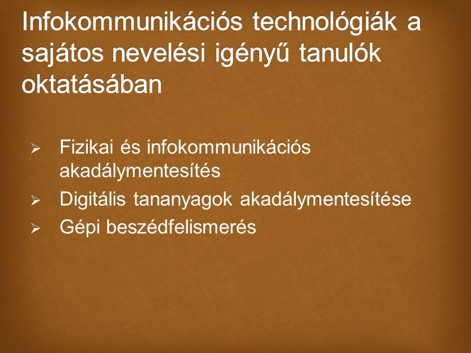  Fizikai és infokommunikációs akadálymentesítés  Digitális tananyagok akadálymentesítése  Gépi beszédfelismerés