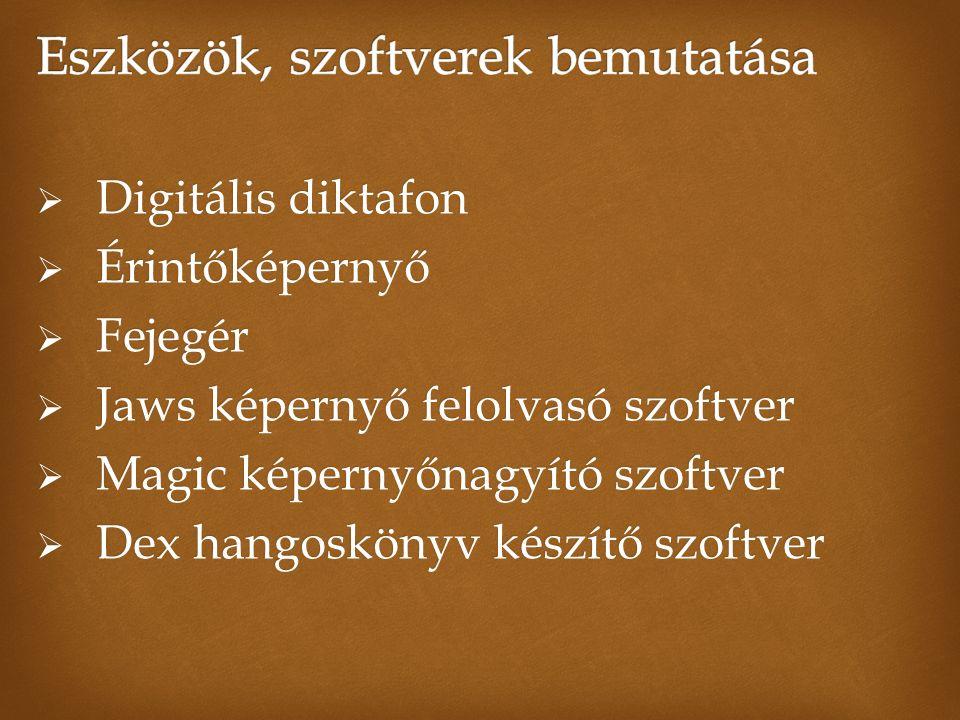  Digitális diktafon  Érintőképernyő  Fejegér  Jaws képernyő felolvasó szoftver  Magic képernyőnagyító szoftver  Dex hangoskönyv készítő szoftver
