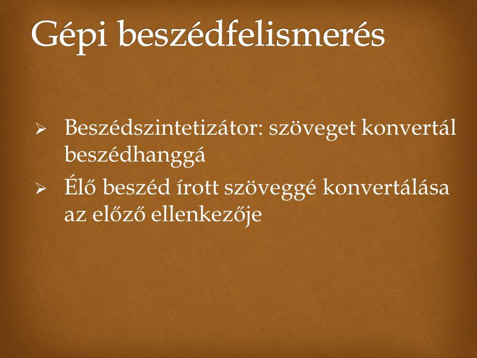  Beszédszintetizátor: szöveget konvertál beszédhanggá  Élő beszéd írott szöveggé konvertálása az előző ellenkezője