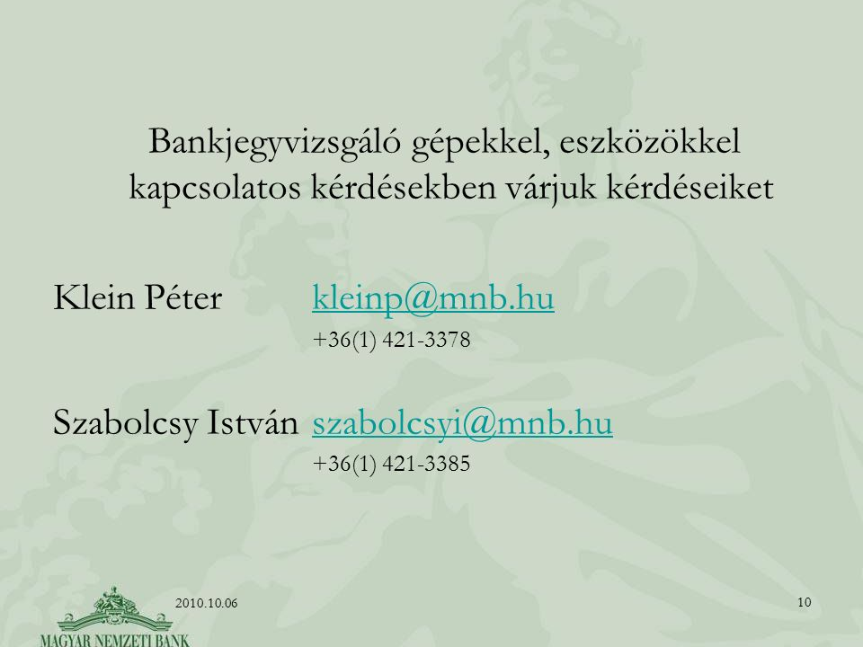 Bankjegyvizsgáló gépekkel, eszközökkel kapcsolatos kérdésekben várjuk kérdéseiket Klein Péter kleinp@mnb.hukleinp@mnb.hu +36(1) 421-3378 Szabolcsy Ist