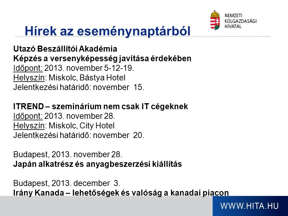 Hírek az eseménynaptárból Utazó Beszállítói Akadémia Képzés a versenyképesség javítása érdekében Időpont: 2013. november 5-12-19. Helyszín: Miskolc, B
