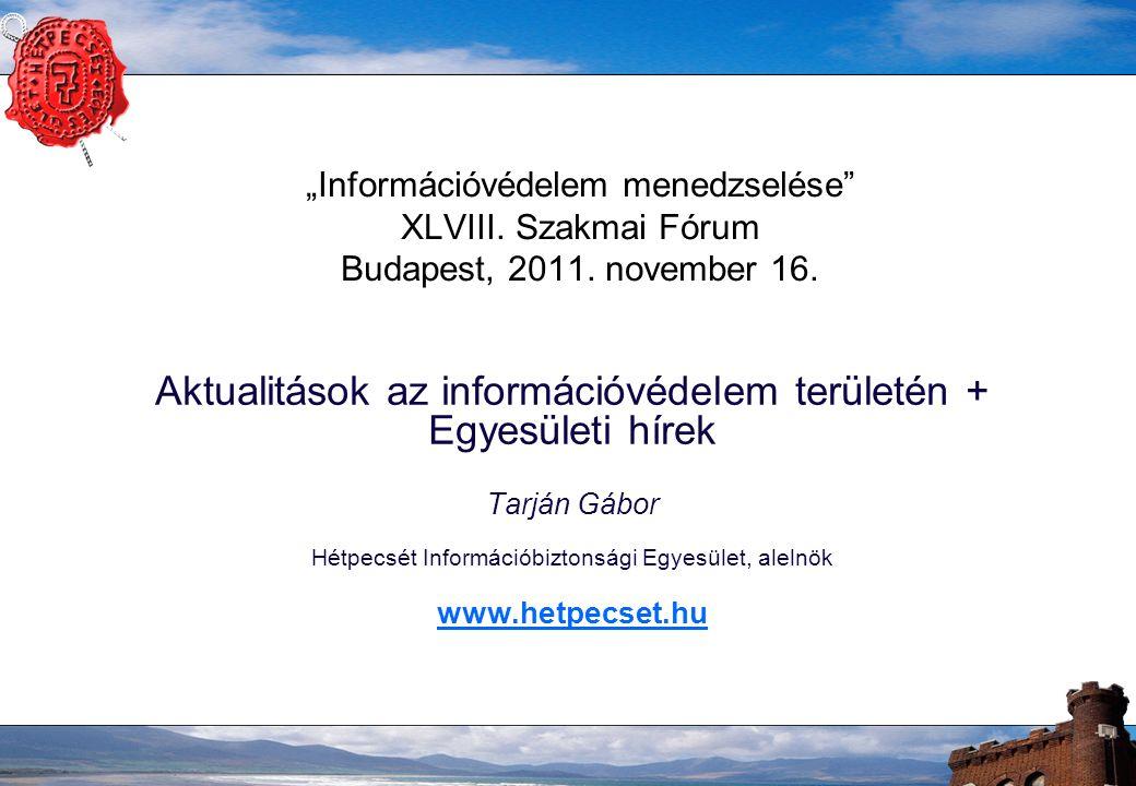 """""""Információvédelem menedzselése"""" XLVIII. Szakmai Fórum Budapest, 2011. november 16. Aktualitások az információvédelem területén + Egyesületi hírek Tar"""
