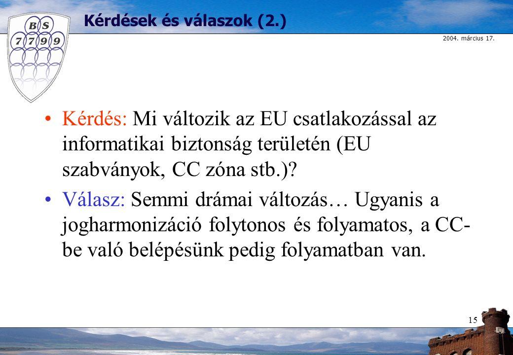 2004. március 17. 15 Kérdések és válaszok (2.) Kérdés: Mi változik az EU csatlakozással az informatikai biztonság területén (EU szabványok, CC zóna st
