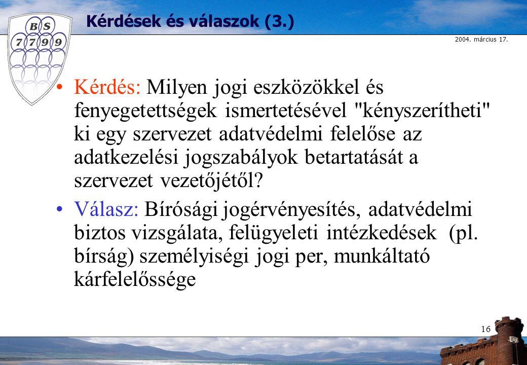 2004. március 17. 16 Kérdések és válaszok (3.) Kérdés: Milyen jogi eszközökkel és fenyegetettségek ismertetésével