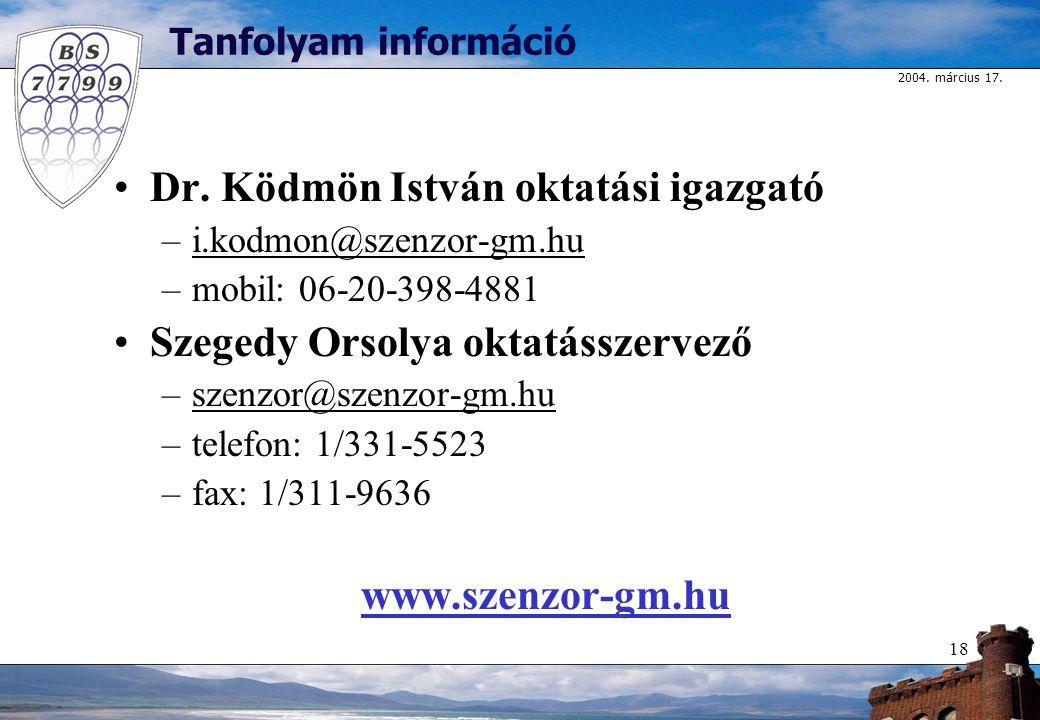 2004. március 17. 18 Tanfolyam információ Dr. Ködmön István oktatási igazgató –i.kodmon@szenzor-gm.hu –mobil: 06-20-398-4881 Szegedy Orsolya oktatássz