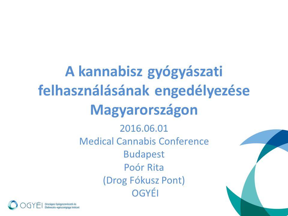 A kannabisz gyógyászati felhasználásának engedélyezése Magyarországon 2016.06.01 Medical Cannabis Conference Budapest Poór Rita (Drog Fókusz Pont) OGYÉI
