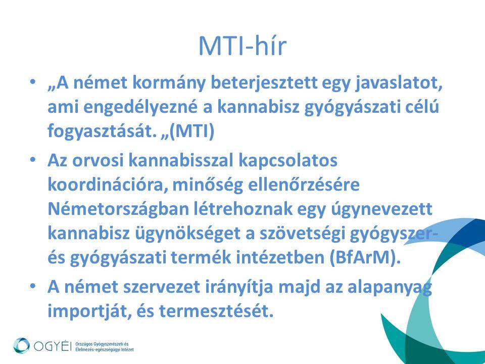 """MTI-hír """"A német kormány beterjesztett egy javaslatot, ami engedélyezné a kannabisz gyógyászati célú fogyasztását. """"(MTI) Az orvosi kannabisszal kapcs"""