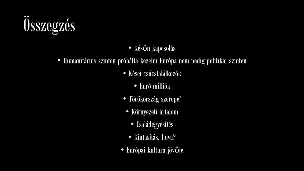 Összegzés Kés ő n kapcsolás Humanitárius szinten próbálta kezelni Európa nem pedig politikai szinten Kései csúcstalálkozók Euró milliók Törökország sz