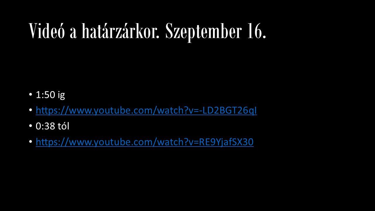 Videó a határzárkor. Szeptember 16. 1:50 ig https://www.youtube.com/watch?v=-LD2BGT26qI 0:38 tól https://www.youtube.com/watch?v=RE9YjafSX30