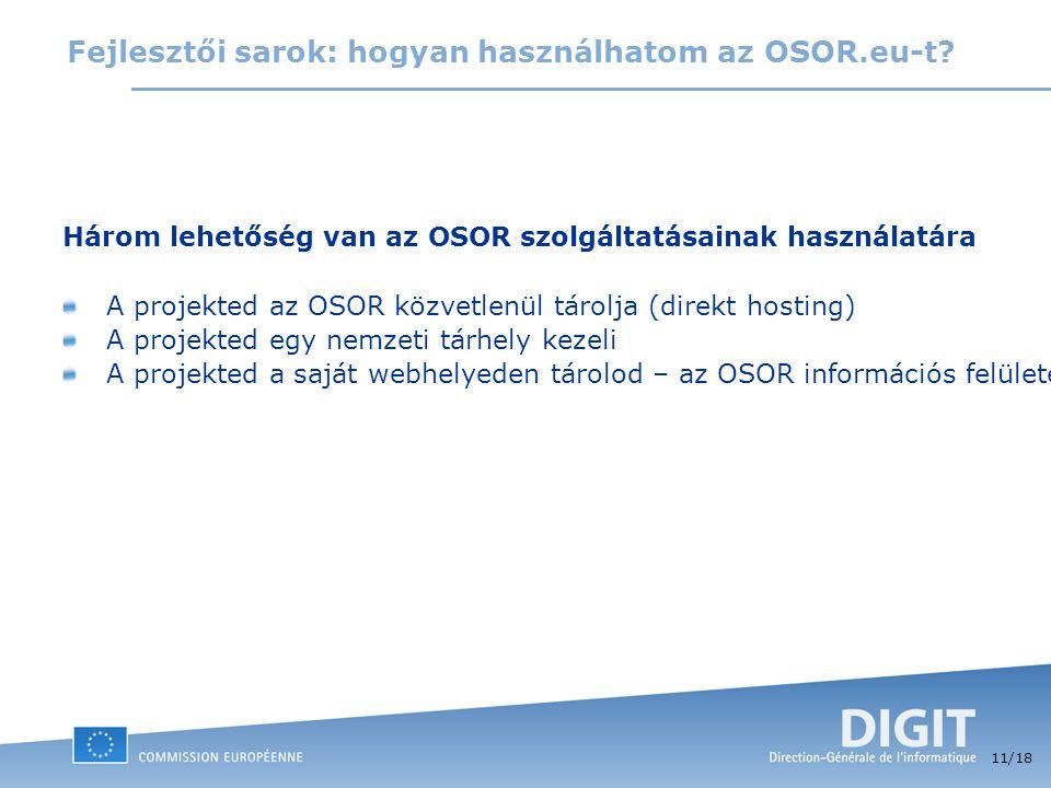 11 /18 Fejlesztői sarok: hogyan használhatom az OSOR.eu-t? Három lehetőség van az OSOR szolgáltatásainak használatára A projekted az OSOR közvetlenül