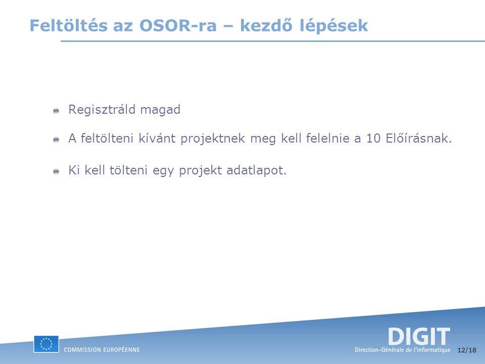 12 /18 Feltöltés az OSOR-ra – kezdő lépések Regisztráld magad A feltölteni kívánt projektnek meg kell felelnie a 10 Előírásnak. Ki kell tölteni egy pr