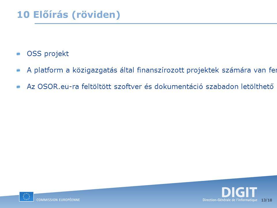 13 /18 10 Előírás (röviden) OSS projekt A platform a közigazgatás által finanszírozott projektek számára van fenntartva. Az OSOR.eu-ra feltöltött szof