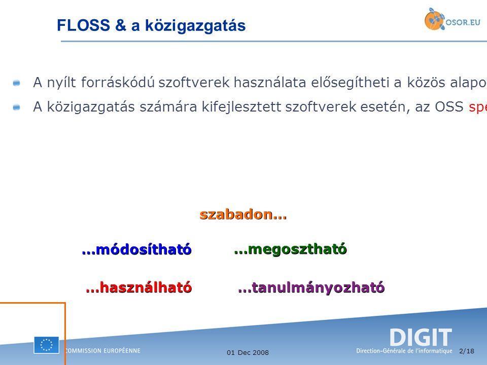 2 /18 01 Dec 2008 FLOSS & a közigazgatás A nyílt forráskódú szoftverek használata elősegítheti a közös alapokra épülő IT megoldások kialakítását a eur