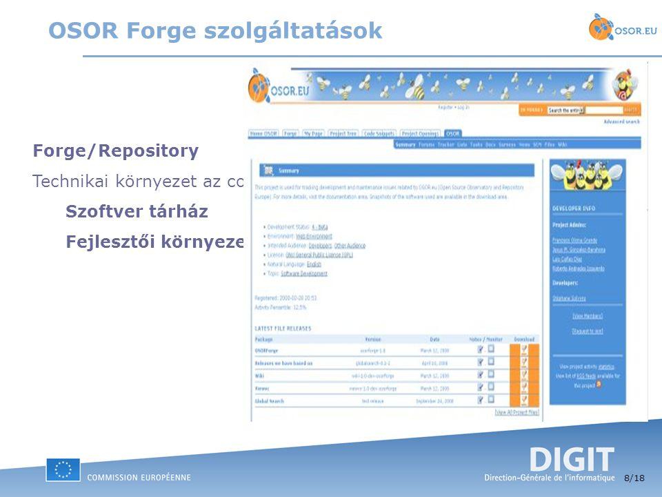 8 /18 Forge/Repository Technikai környezet az co-operative szoftverfejesztés támogatására. Szoftver tárház Fejlesztői környezet OSOR Forge szolgáltatá