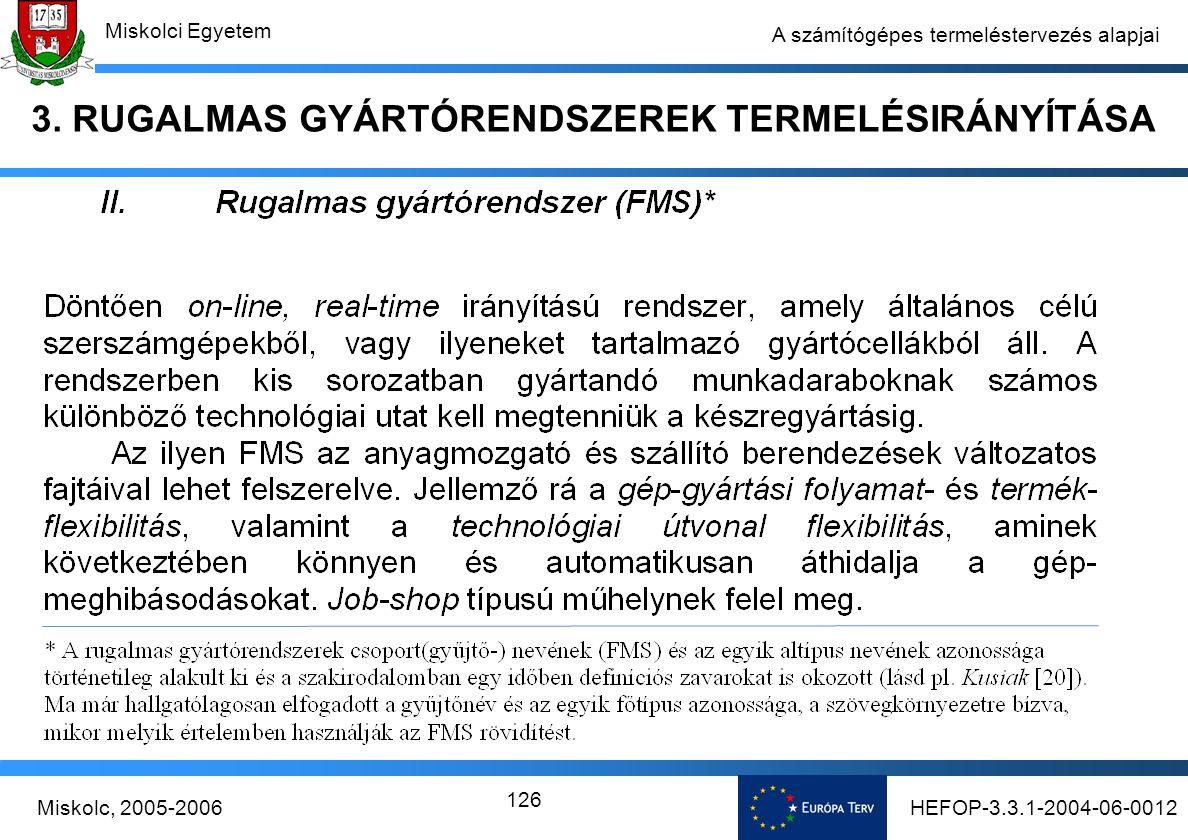 HEFOP-3.3.1-2004-06-0012Miskolc, 2005-2006 Miskolci Egyetem 126 A számítógépes termeléstervezés alapjai 3.