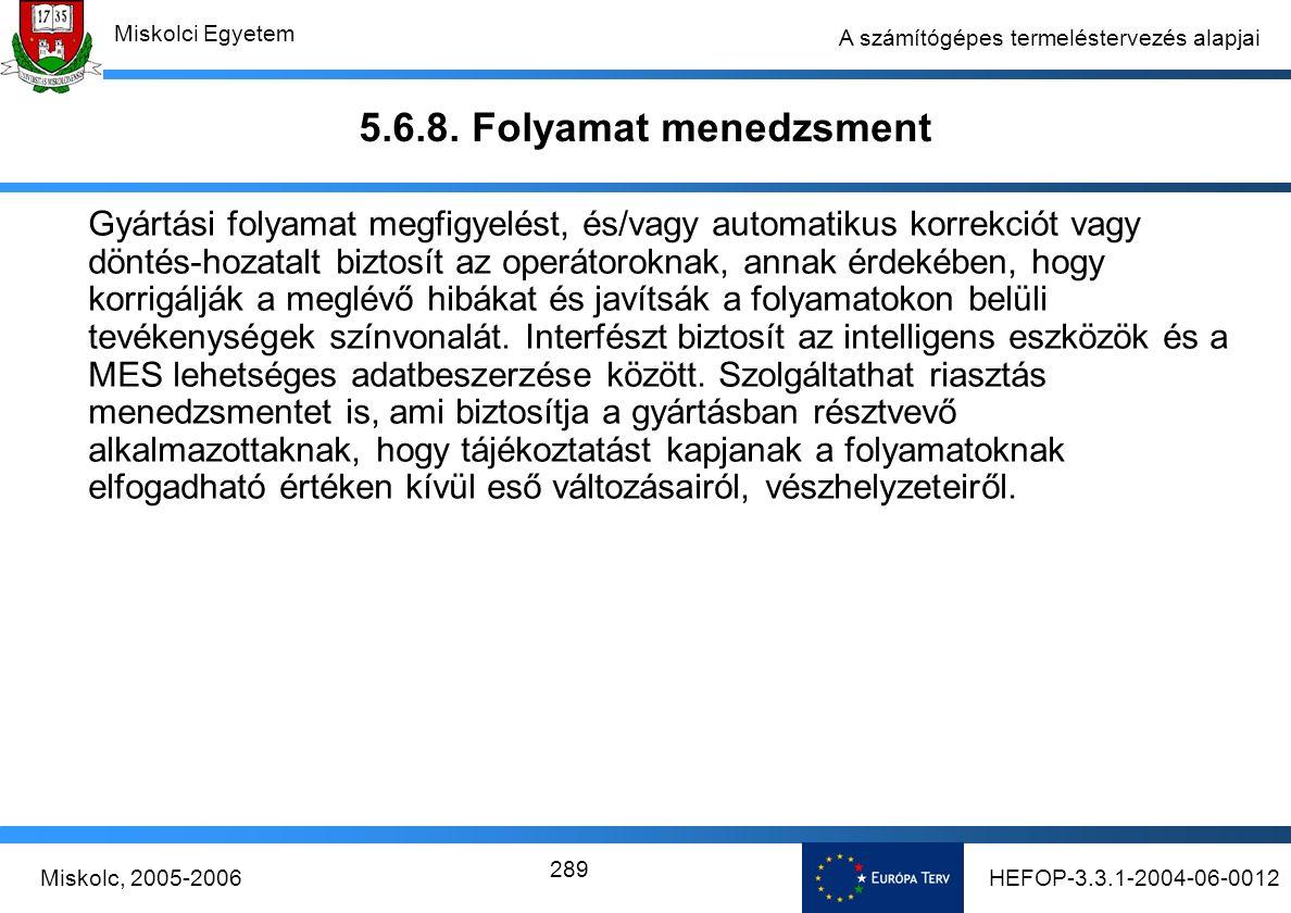 HEFOP-3.3.1-2004-06-0012Miskolc, 2005-2006 Miskolci Egyetem 289 A számítógépes termeléstervezés alapjai 5.6.8.