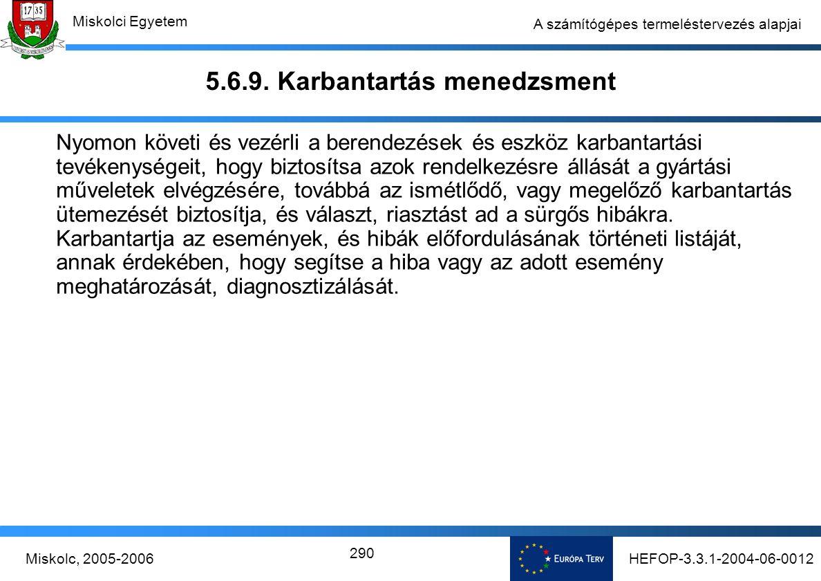 HEFOP-3.3.1-2004-06-0012Miskolc, 2005-2006 Miskolci Egyetem 290 A számítógépes termeléstervezés alapjai 5.6.9.