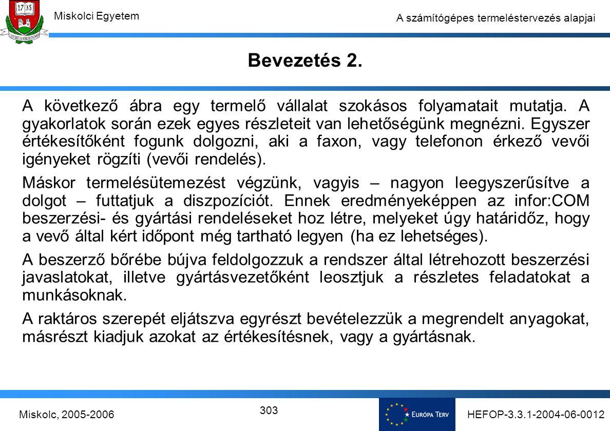 HEFOP-3.3.1-2004-06-0012Miskolc, 2005-2006 Miskolci Egyetem 303 A számítógépes termeléstervezés alapjai Bevezetés 2.