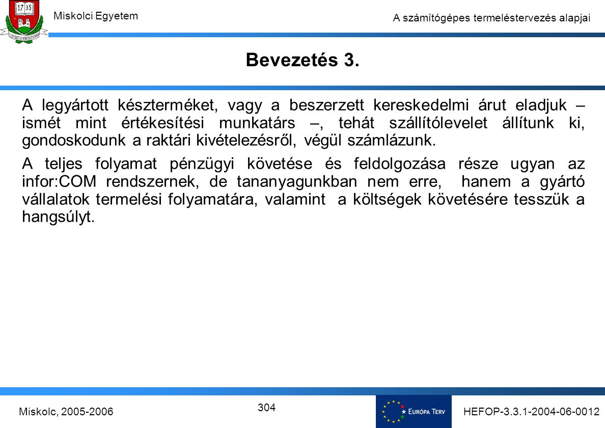HEFOP-3.3.1-2004-06-0012Miskolc, 2005-2006 Miskolci Egyetem 304 A számítógépes termeléstervezés alapjai Bevezetés 3.
