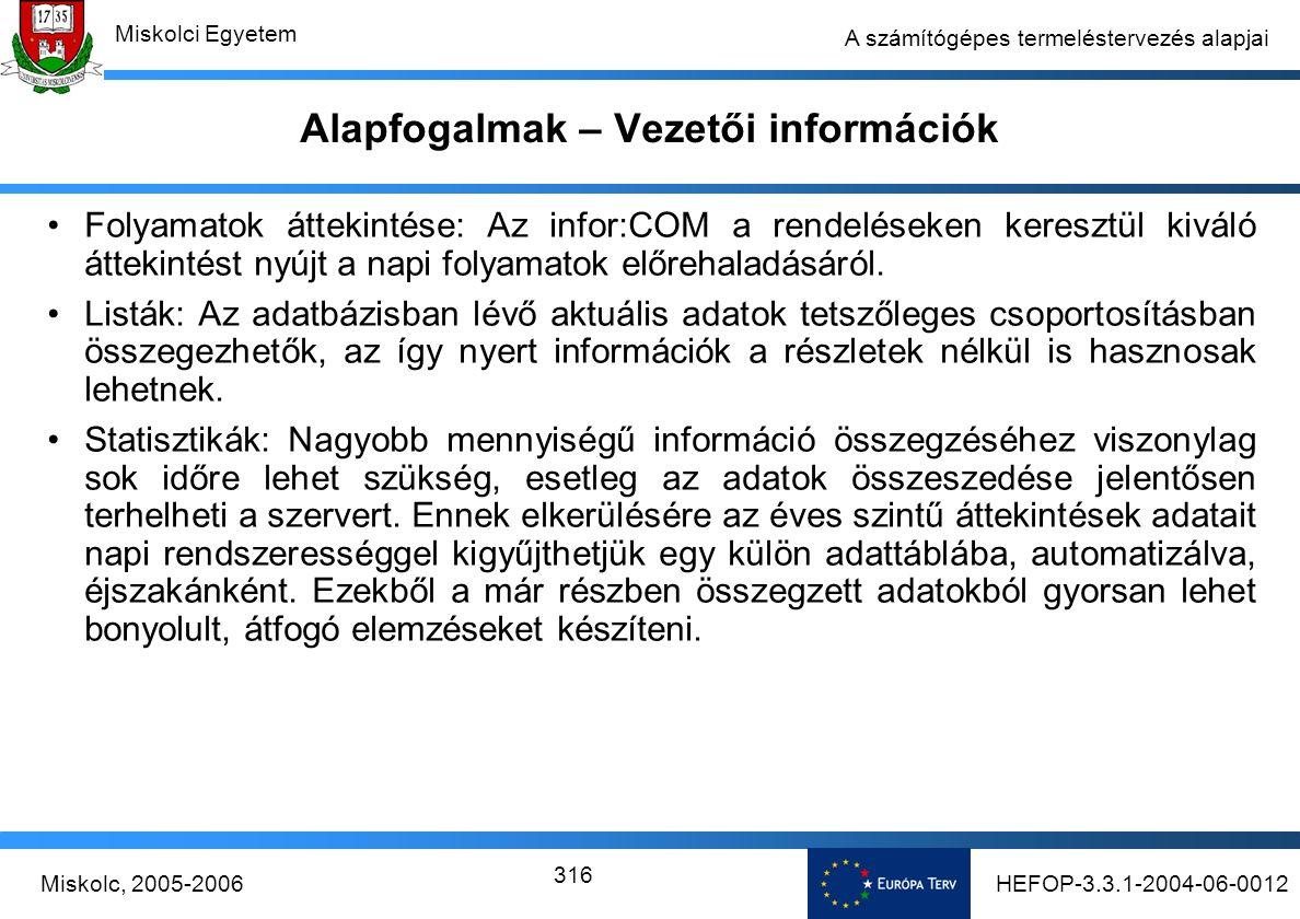 HEFOP-3.3.1-2004-06-0012Miskolc, 2005-2006 Miskolci Egyetem 316 A számítógépes termeléstervezés alapjai Alapfogalmak – Vezetői információk Folyamatok áttekintése: Az infor:COM a rendeléseken keresztül kiváló áttekintést nyújt a napi folyamatok előrehaladásáról.