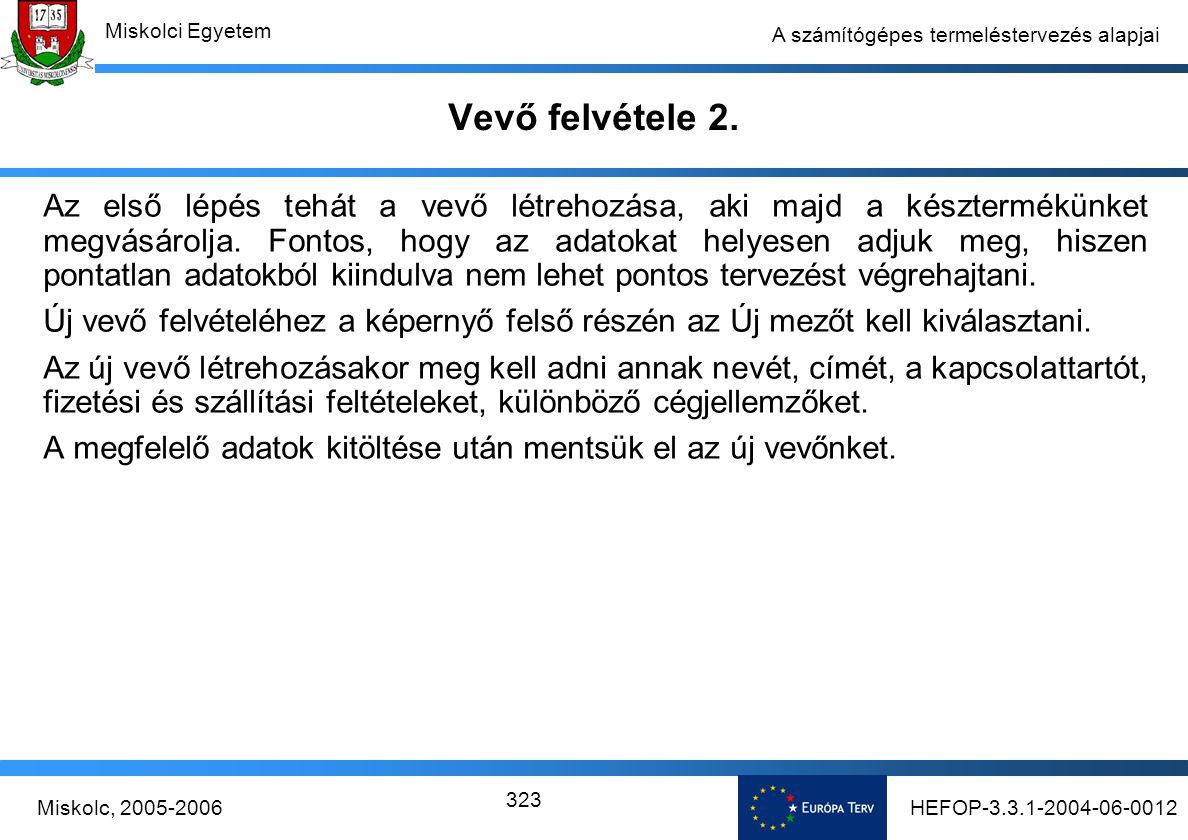 HEFOP-3.3.1-2004-06-0012Miskolc, 2005-2006 Miskolci Egyetem 323 A számítógépes termeléstervezés alapjai Vevő felvétele 2.