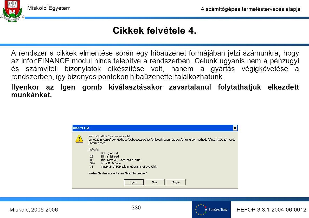 HEFOP-3.3.1-2004-06-0012Miskolc, 2005-2006 Miskolci Egyetem 330 A számítógépes termeléstervezés alapjai Cikkek felvétele 4.