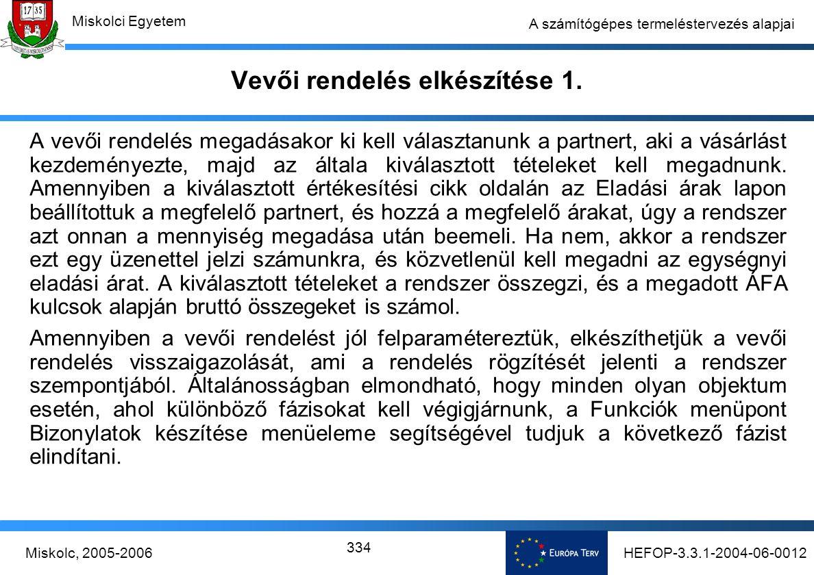 HEFOP-3.3.1-2004-06-0012Miskolc, 2005-2006 Miskolci Egyetem 334 A számítógépes termeléstervezés alapjai Vevői rendelés elkészítése 1.