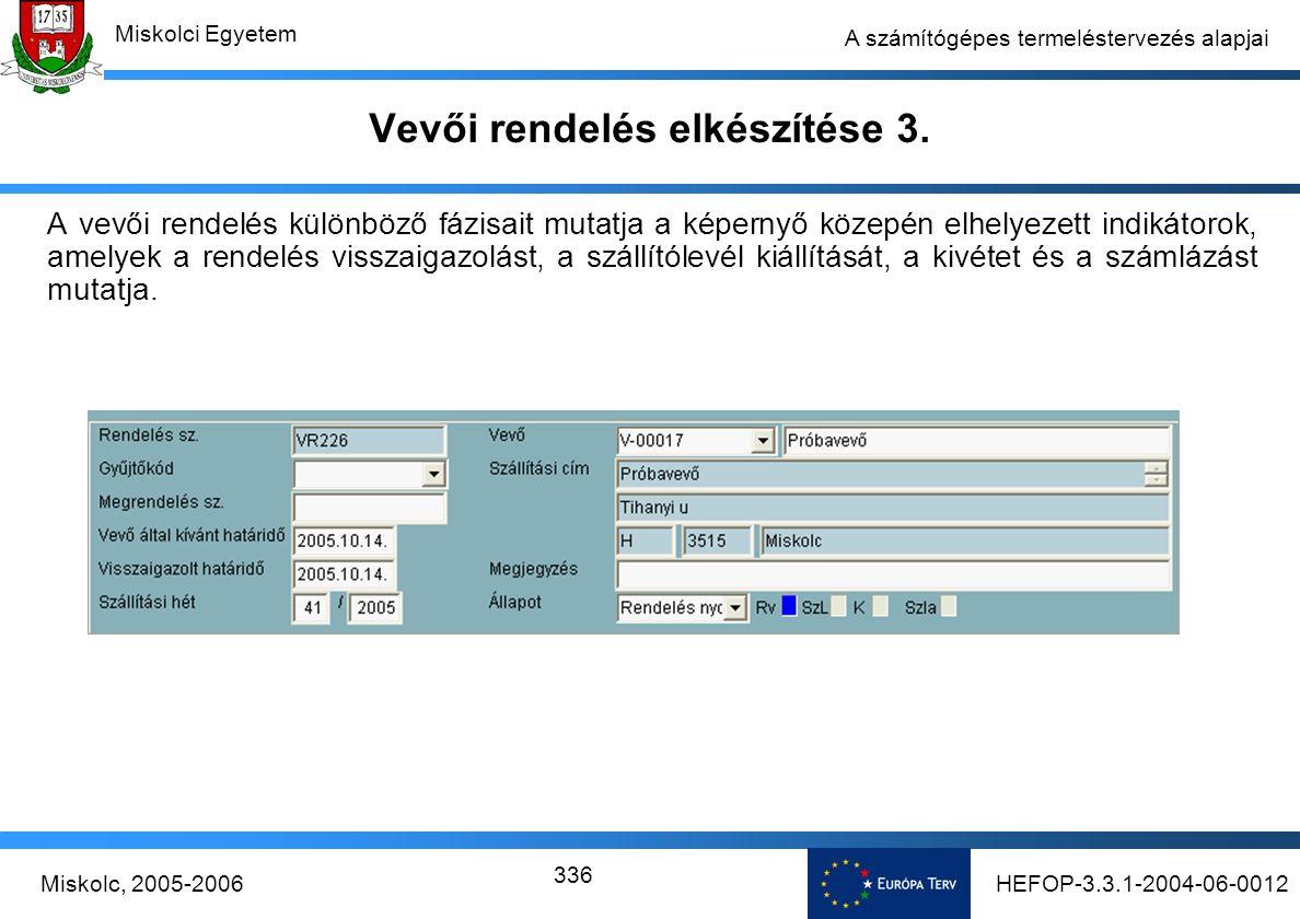 HEFOP-3.3.1-2004-06-0012Miskolc, 2005-2006 Miskolci Egyetem 336 A számítógépes termeléstervezés alapjai Vevői rendelés elkészítése 3.