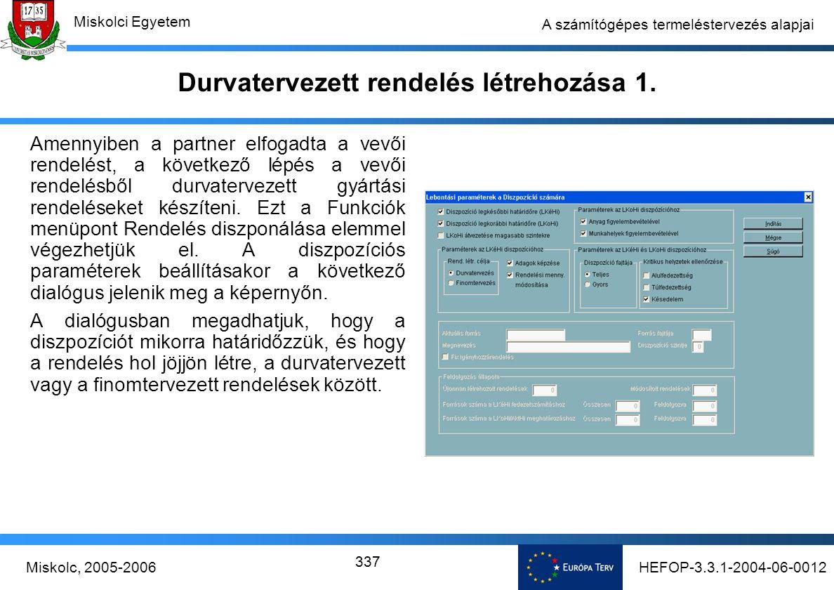 HEFOP-3.3.1-2004-06-0012Miskolc, 2005-2006 Miskolci Egyetem 337 A számítógépes termeléstervezés alapjai Durvatervezett rendelés létrehozása 1.