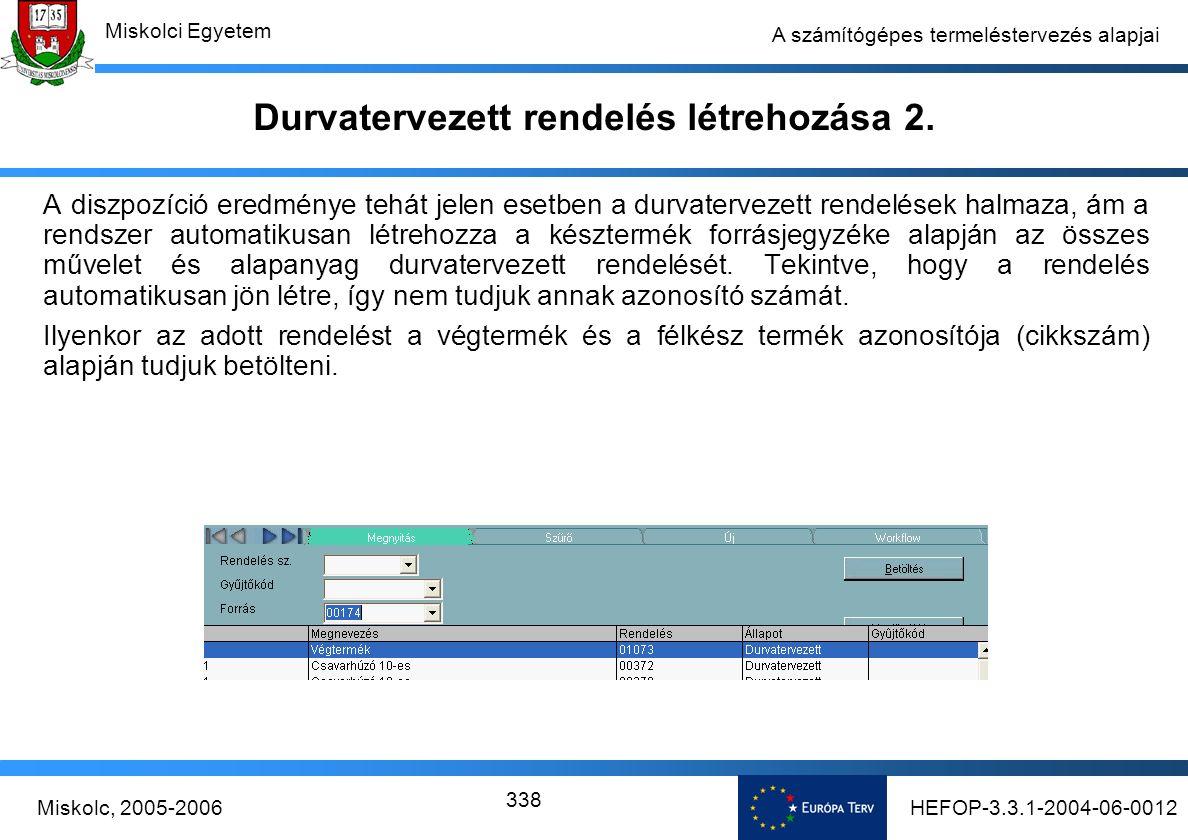 HEFOP-3.3.1-2004-06-0012Miskolc, 2005-2006 Miskolci Egyetem 338 A számítógépes termeléstervezés alapjai Durvatervezett rendelés létrehozása 2.