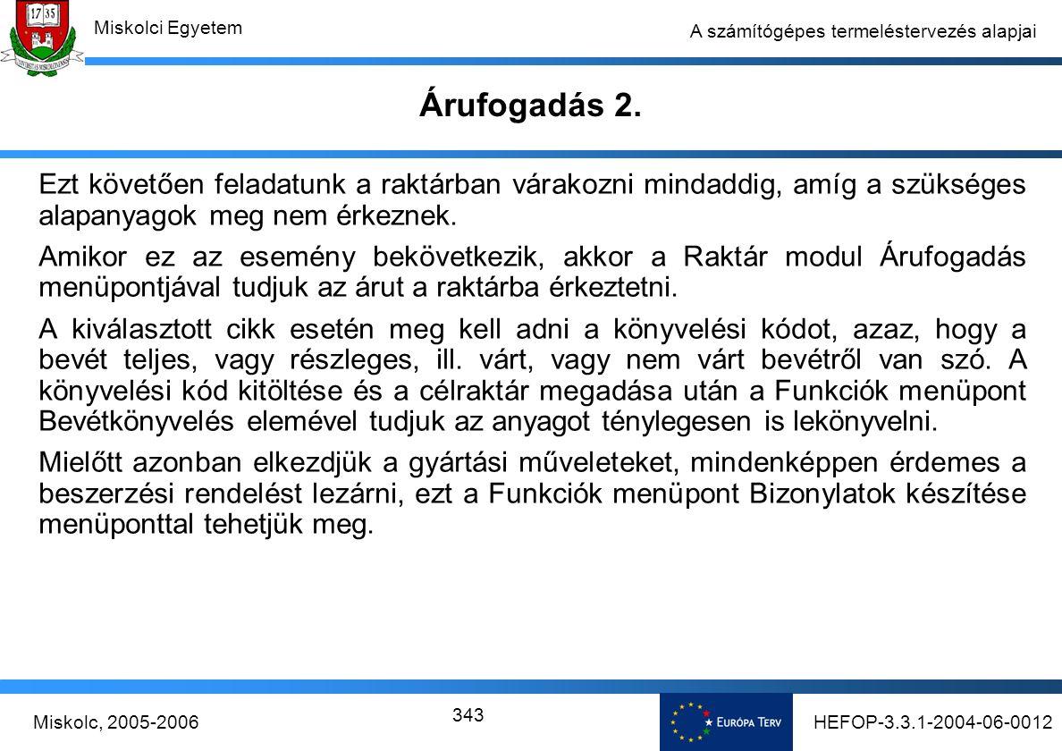 HEFOP-3.3.1-2004-06-0012Miskolc, 2005-2006 Miskolci Egyetem 343 A számítógépes termeléstervezés alapjai Árufogadás 2.