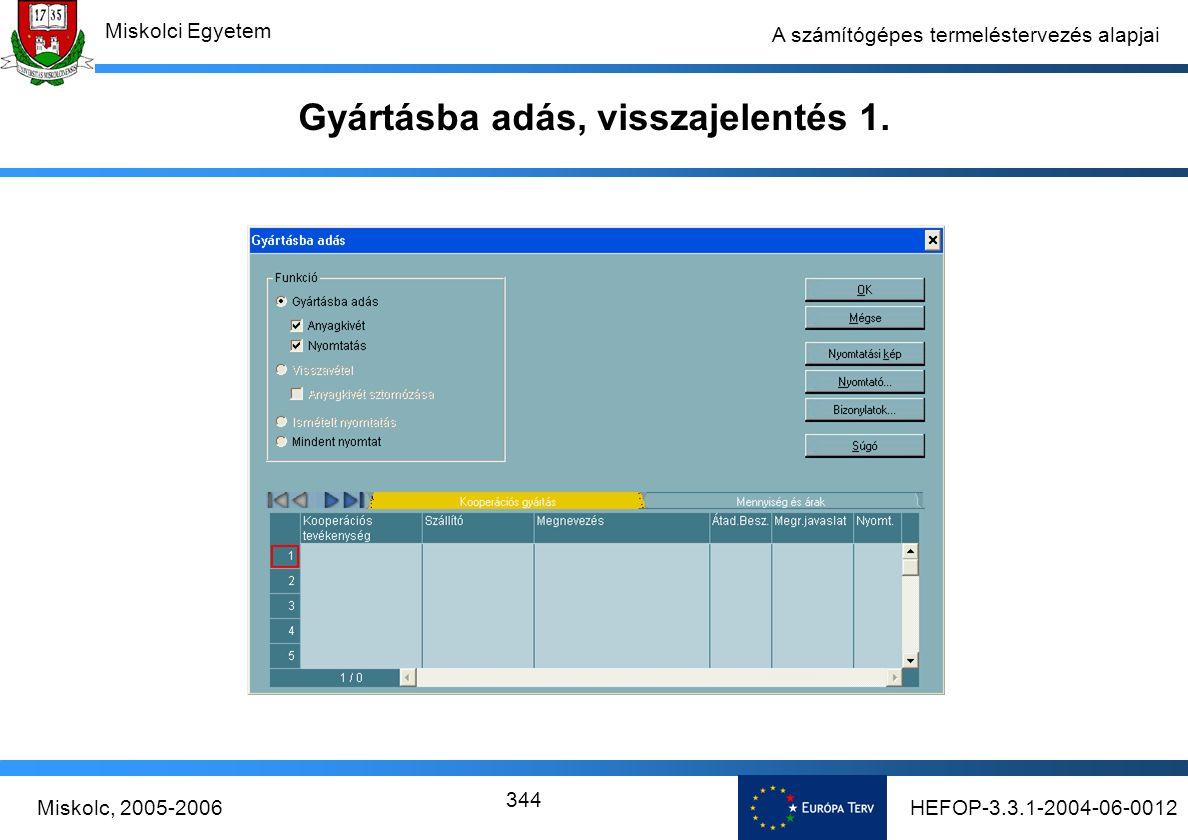 HEFOP-3.3.1-2004-06-0012Miskolc, 2005-2006 Miskolci Egyetem 344 A számítógépes termeléstervezés alapjai Gyártásba adás, visszajelentés 1.