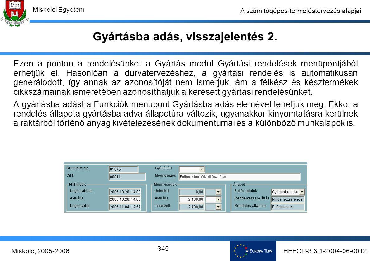 HEFOP-3.3.1-2004-06-0012Miskolc, 2005-2006 Miskolci Egyetem 345 A számítógépes termeléstervezés alapjai Gyártásba adás, visszajelentés 2.