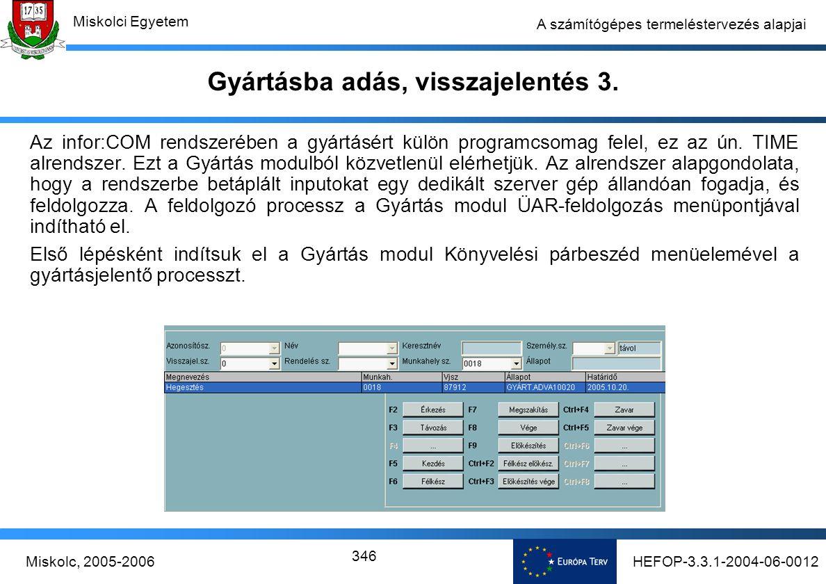 HEFOP-3.3.1-2004-06-0012Miskolc, 2005-2006 Miskolci Egyetem 346 A számítógépes termeléstervezés alapjai Gyártásba adás, visszajelentés 3.