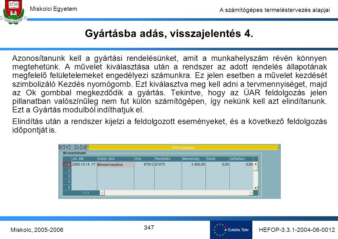 HEFOP-3.3.1-2004-06-0012Miskolc, 2005-2006 Miskolci Egyetem 347 A számítógépes termeléstervezés alapjai Gyártásba adás, visszajelentés 4.